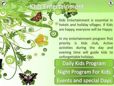 Kids Entertainment is essential in hotels and holiday villages. If Kids are happy, everyone will be Happy. In my entertainment program first priority is.