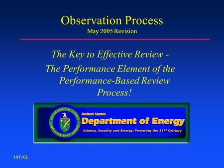 Observation Process May 2005 Revision The Key to Effective Review - The Performance Element of the Performance-Based Review Process! 10T10L.