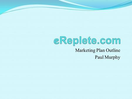Marketing Plan Outline Paul Murphy. Executive Summary Overall Strategy e Replete.com is a concierge-like cloud-based company serving lawyers working as.