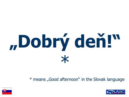 """Dobrý deň!"" * * means ""Good afternoon"" in the Slovak language."