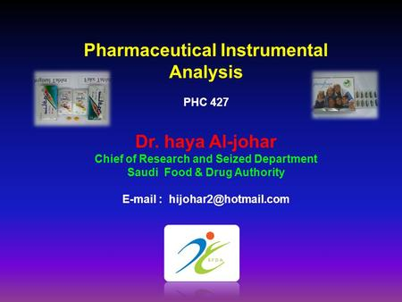 Pharmaceutical Instrumental Analysis PHC 427 Dr. haya Al-johar Chief of Research and Seized Department Saudi Food & Drug Authority