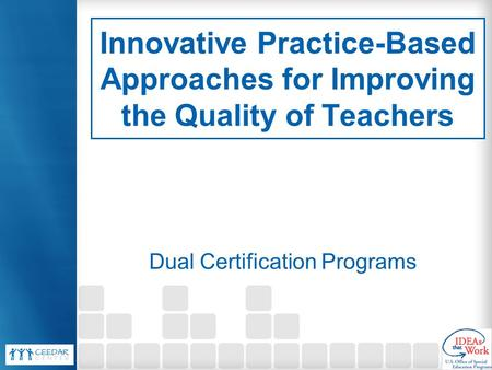 Innovative Practice-Based Approaches for Improving the Quality of Teachers Dual Certification Programs.