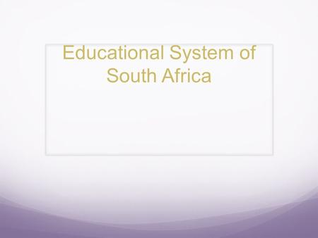 Educational System of South Africa. African education includes: Equal access to basic education Opportunities for lifelong learning Language of Instruction: