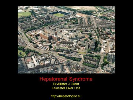 Hepatorenal Syndrome Dr Allister J Grant Leicester Liver Unit