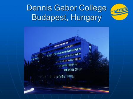 Dennis Gabor College Budapest, Hungary. Hungarian Higher Education The first university was founded in 1367 in Hungary. The first university was founded.