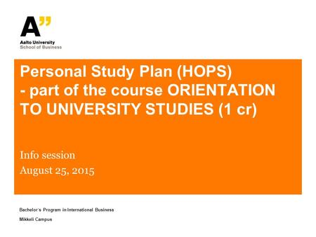 Bachelor´s Program in International Business Mikkeli Campus Personal Study Plan (HOPS) - part of the course ORIENTATION TO UNIVERSITY STUDIES (1 cr) Info.