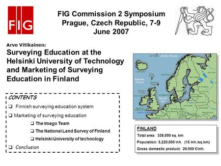 Arvo Vitikainen: Surveying Education at the Helsinki University of Technology and Marketing of Surveying Education in Finland FINLAND Total area: 338,000.