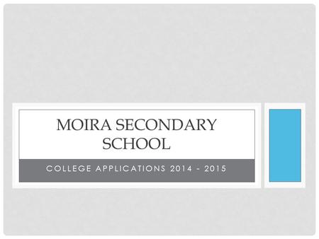 COLLEGE APPLICATIONS 2014 - 2015 MOIRA SECONDARY SCHOOL.