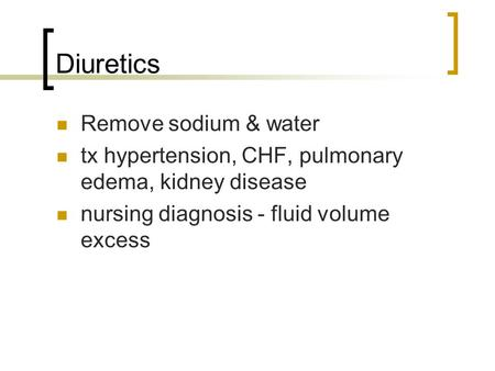 Diuretics Remove sodium & water