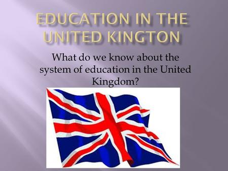 What do we know about the system of education in the United Kingdom?