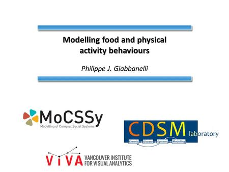 Modelling food and physical activity behaviours Philippe J. Giabbanelli.