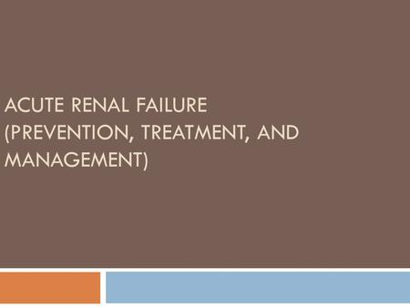 ACUTE RENAL FAILURE (PREVENTION, TREATMENT, AND MANAGEMENT)