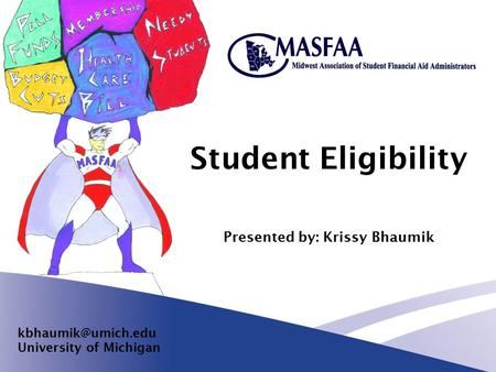 Student Eligibility Presented by: Krissy Bhaumik University of Michigan.