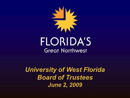 University of West Florida Board of Trustees June 2, 2009.
