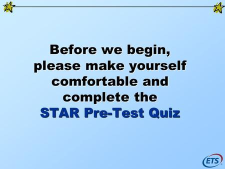 Before we begin, please make yourself comfortable and complete the STAR Pre-Test Quiz.