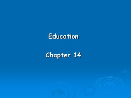 Education Chapter 14. Learning Objectives  Describe the manifest and latent functions of education.  Explain the nature of education from the conflict.