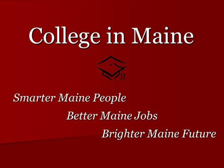 College in Maine Smarter Maine People Smarter Maine People Better Maine Jobs Brighter Maine Future.