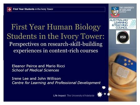 First Year Students in the Ivory Tower Life Impact The University of Adelaide First Year Human Biology Students in the Ivory Tower: Perspectives on research-skill-building.