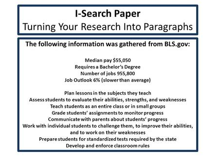 I-Search Paper Turning Your Research Into Paragraphs The following information was gathered from BLS.gov: Median pay $55,050 Requires a Bachelor's Degree.