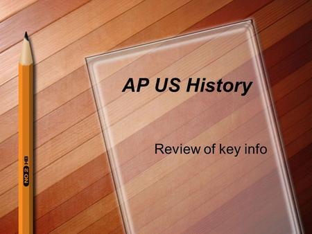 AP US History Review of key info. Answer these Q orally: 1) When is the test? Friday, May 6 2) What should you bring the day of the test? Pencils, pens.