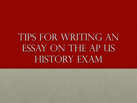 history essay exam tips Use these sample ap us history essays to get ideas for your own ap essays these essays are examples of good ap-level writing.
