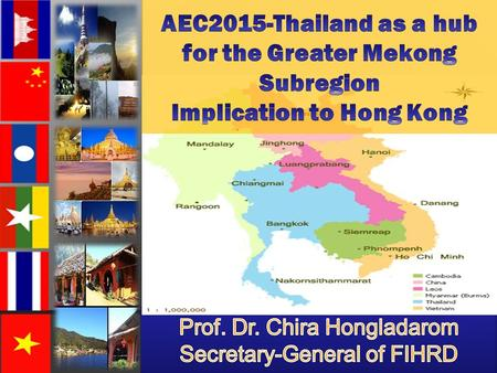 Copyright © FIHRD 2013. (1) What is GMS Cambodia China (Yunnan & Guanxi) Laos Myanmar Thailand Vietnam.