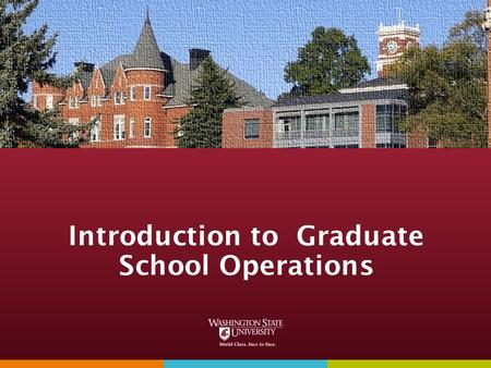 Introduction to Graduate School Operations. Graduate School Mission Statement Service: Serve Students, Faculty, Academic Programs, Colleges, and the Institution.