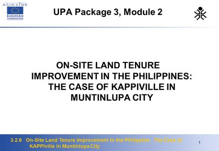 3.2.6 On-Site Land Tenure Improvement in the Philippine: The Case of KAPPIville in Muntinlupa City 1 UPA Package 3, Module 2 ON-SITE LAND TENURE IMPROVEMENT.