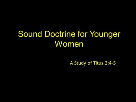 Sound Doctrine for Younger Women A Study of Titus 2:4-5.