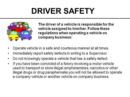 The driver of a vehicle is responsible for the vehicle assigned to him/her. Follow these regulations when operating a vehicle on company business: Operate.