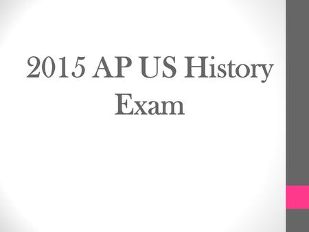 2015 AP US History Exam. Section I Part A: Multiple Choice 50–55 Questions | 55 Minutes | 40% of Exam Score Questions appear in sets of 2–5. Students.