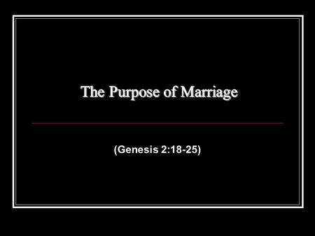 (Genesis 2:18-25). The Purpose of Life I. The Purpose of Life (Why Do I exist): A. To glorify God-to demonstrate the greatness of His Character by functioning.