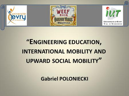 """ E NGINEERING EDUCATION, INTERNATIONAL MOBILITY AND UPWARD SOCIAL MOBILITY "" Gabriel POLONIECKI."