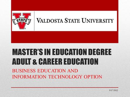 MASTER'S IN EDUCATION DEGREE ADULT & CAREER EDUCATION BUSINESS EDUCATION AND INFORMATION TECHNOLOGY OPTION 9/17/2012.