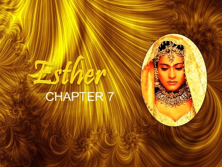 11 CHAPTER 7. 2 So the king and Haman went in to feast with Queen Esther. (2) And on the second day, as they were drinking wine after the feast, the king.