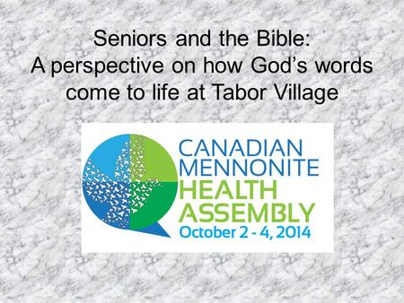 Seniors and the Bible: A perspective on how God's words come to life at Tabor Village.