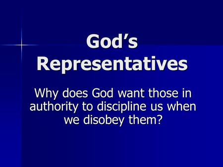 God's Representatives Why does God want those in authority to discipline us when we disobey them?