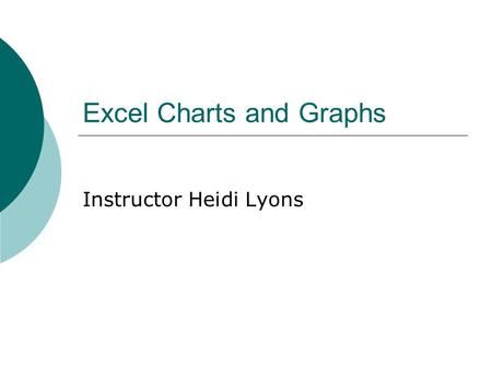 Excel Charts and Graphs Instructor Heidi Lyons. Going from SAS into Excel  First, make sure you have the HTML output turned on Tools Options Preferences.