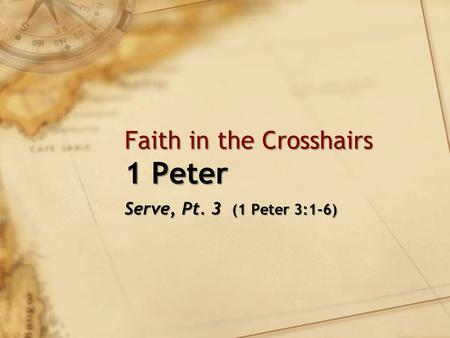 Faith in the Crosshairs 1 Peter Serve, Pt. 3 (1 Peter 3:1-6)