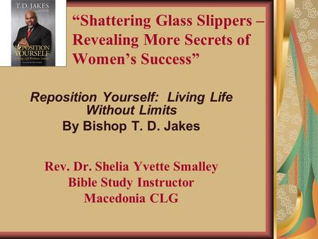 """Shattering Glass Slippers – Revealing More Secrets of Women's Success"" Reposition Yourself: Living Life Without Limits By Bishop T. D. Jakes Rev. Dr."