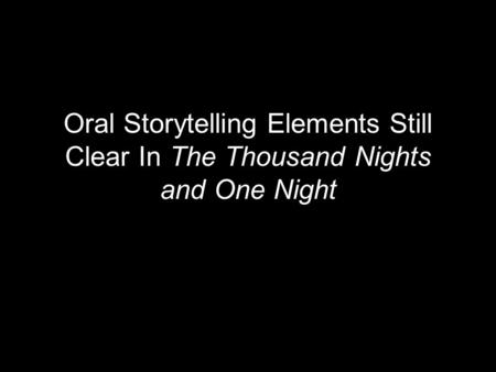 Oral Storytelling Elements Still Clear In The Thousand Nights and One Night.