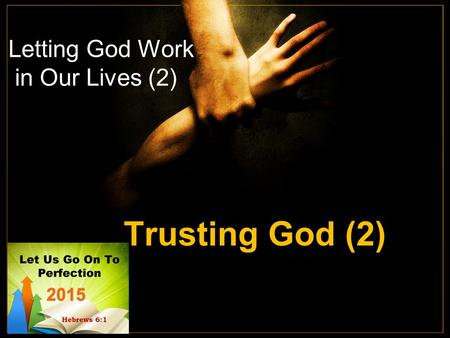Letting God Work in Our Lives (2) Trusting God (2)