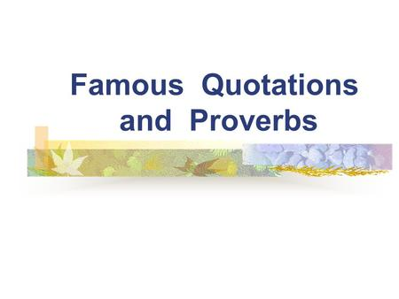 Famous Quotations and Proverbs. Act as if what you do makes a difference. It does. -William James.