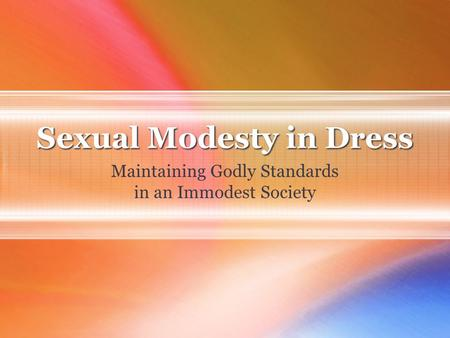 Sexual Modesty in Dress Maintaining Godly Standards in an Immodest Society.