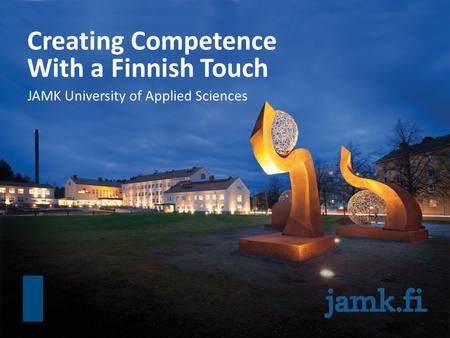 Creating Competence With a Finnish Touch JAMK University of Applied Sciences.