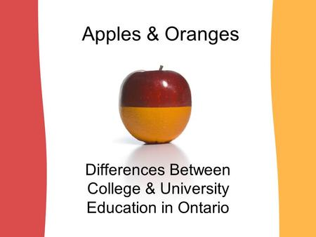 Apples & Oranges Differences Between College & University Education in Ontario.