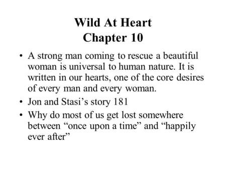 Wild At Heart Chapter 10 A strong man coming to rescue a beautiful woman is universal to human nature. It is written in our hearts, one of the core desires.