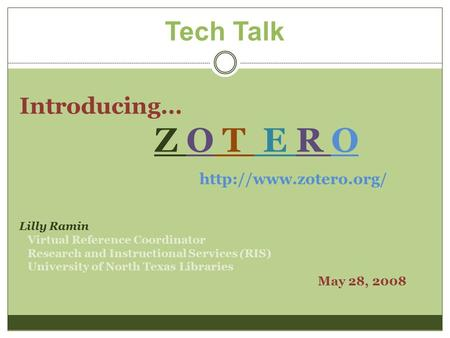 Tech Talk Introducing… Z O T E R O  Lilly Ramin Virtual Reference Coordinator Research and Instructional Services (RIS) University.