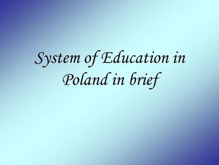 System of Education in Poland in brief. Nursery school and kindergarden  This type is not compulsory Age What they do ? 2,5-6 Play with children and.