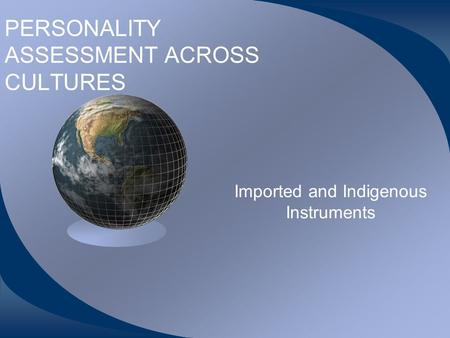PERSONALITY ASSESSMENT ACROSS CULTURES Imported and Indigenous Instruments.